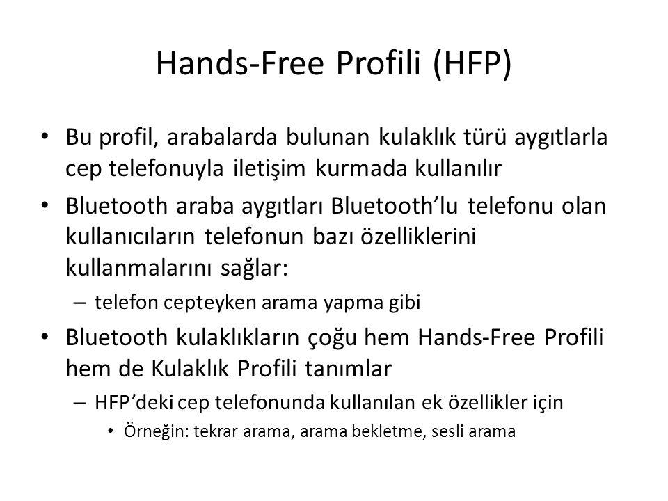 Hands-Free Profili (HFP) Bu profil, arabalarda bulunan kulaklık türü aygıtlarla cep telefonuyla iletişim kurmada kullanılır Bluetooth araba aygıtları