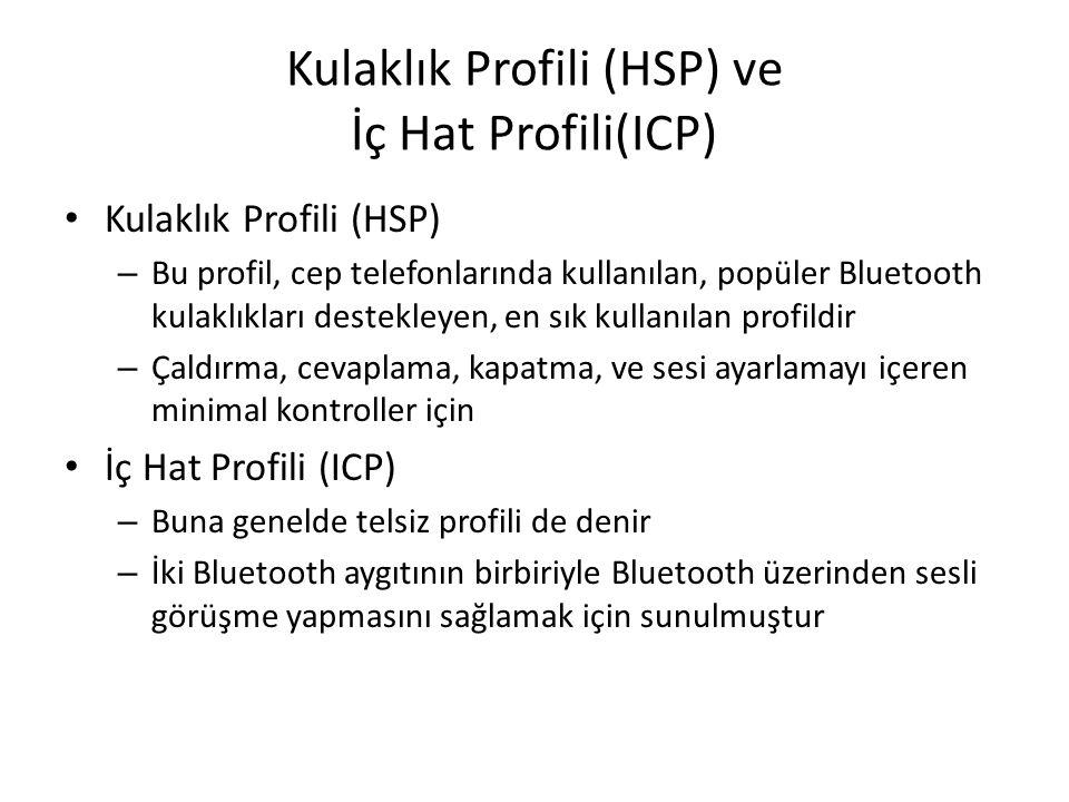 Kulaklık Profili (HSP) ve İç Hat Profili(ICP) Kulaklık Profili (HSP) – Bu profil, cep telefonlarında kullanılan, popüler Bluetooth kulaklıkları destek