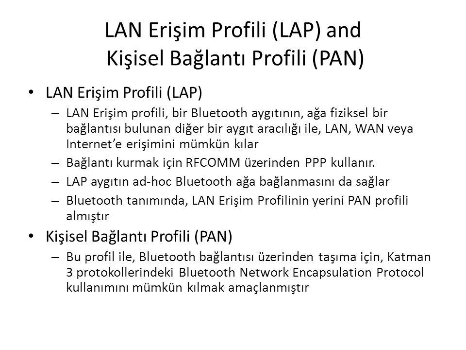 LAN Erişim Profili (LAP) and Kişisel Bağlantı Profili (PAN) LAN Erişim Profili (LAP) – LAN Erişim profili, bir Bluetooth aygıtının, ağa fiziksel bir b