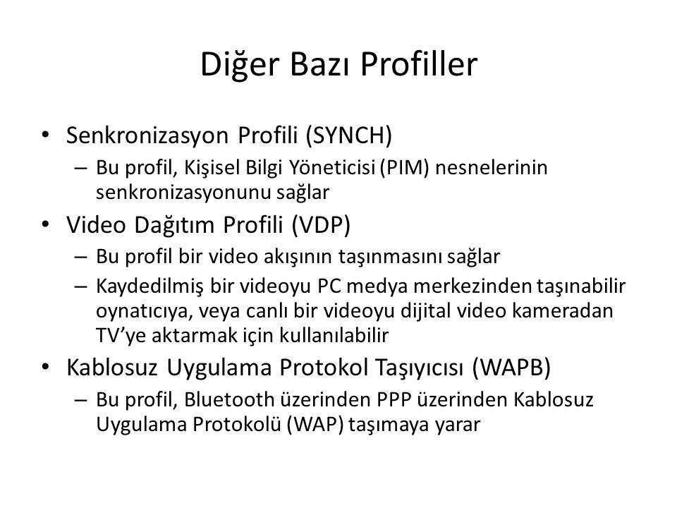 Diğer Bazı Profiller Senkronizasyon Profili (SYNCH) – Bu profil, Kişisel Bilgi Yöneticisi (PIM) nesnelerinin senkronizasyonunu sağlar Video Dağıtım Pr