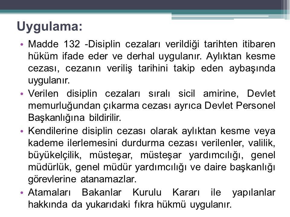 Uygulama: Madde 132 -Disiplin cezaları verildiği tarihten itibaren hüküm ifade eder ve derhal uygulanır.