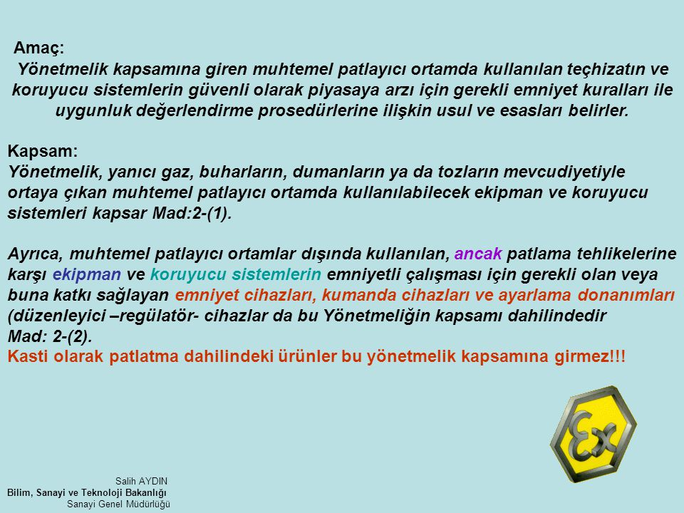 AT Uygunluk Beyanında aşağıdakiler bulunmalıdır: - Üreticinin adı veya Türkiye'deki temsilcisi - Ürünün Tanımı Teçhizat ?, Koruyucu sistem..