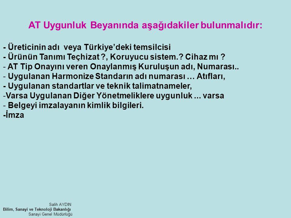 AT Uygunluk Beyanında aşağıdakiler bulunmalıdır: - Üreticinin adı veya Türkiye'deki temsilcisi - Ürünün Tanımı Teçhizat ?, Koruyucu sistem.? Cihaz mı