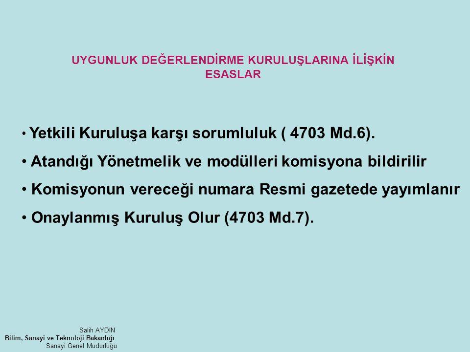 Yetkili Kuruluşa karşı sorumluluk ( 4703 Md.6). Atandığı Yönetmelik ve modülleri komisyona bildirilir Komisyonun vereceği numara Resmi gazetede yayıml