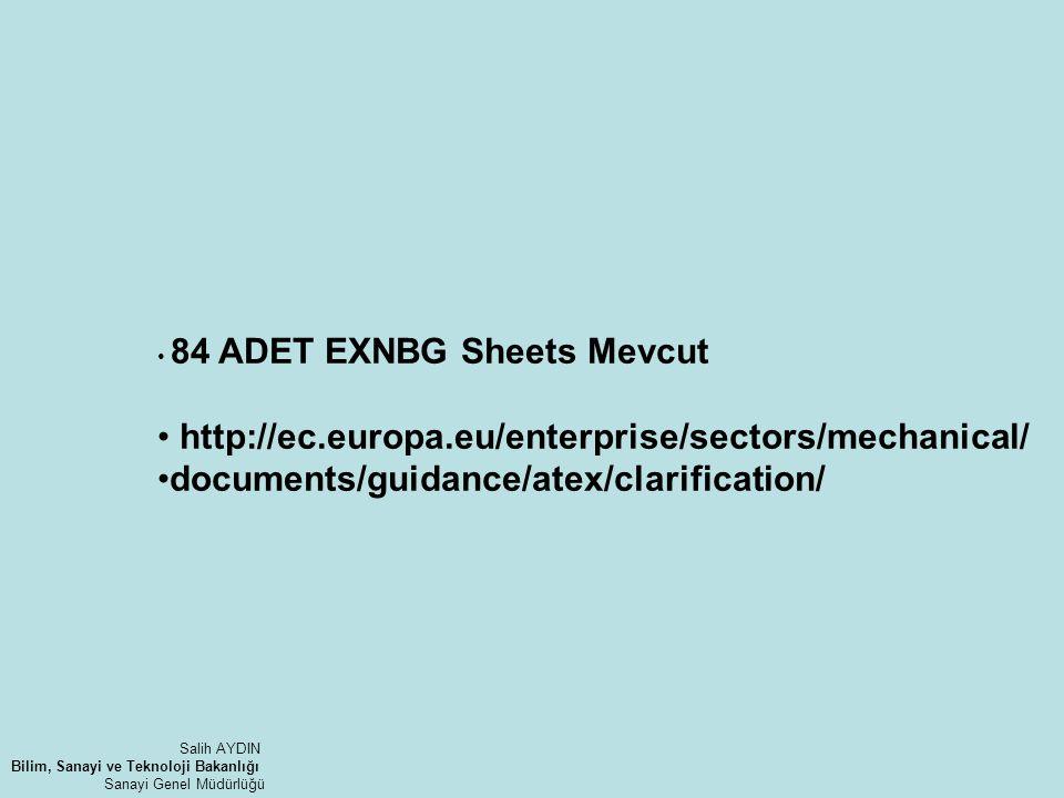 84 ADET EXNBG Sheets Mevcut http://ec.europa.eu/enterprise/sectors/mechanical/ documents/guidance/atex/clarification/ Salih AYDIN Bilim, Sanayi ve Tek