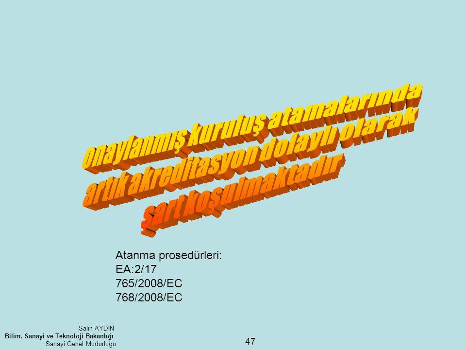 47 Atanma prosedürleri: EA:2/17 765/2008/EC 768/2008/EC Salih AYDIN Bilim, Sanayi ve Teknoloji Bakanlığı Sanayi Genel Müdürlüğü