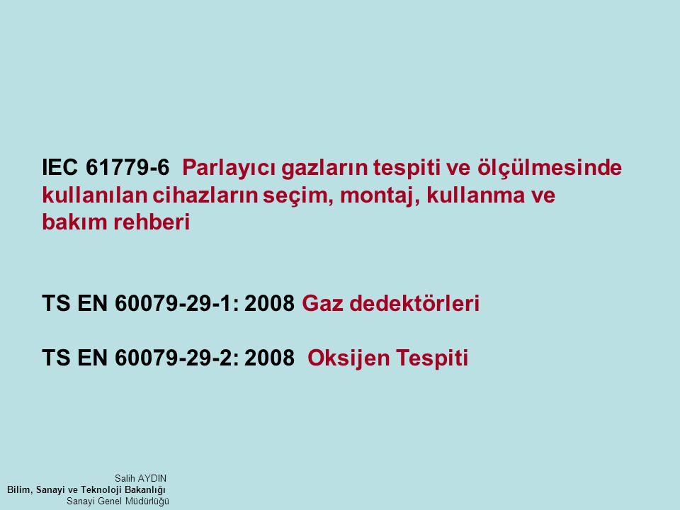 IEC 61779-6 Parlayıcı gazların tespiti ve ölçülmesinde kullanılan cihazların seçim, montaj, kullanma ve bakım rehberi TS EN 60079-29-1: 2008 Gaz dedek
