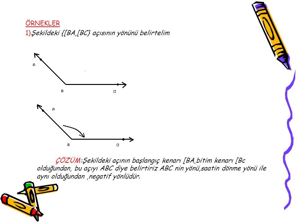 ÖRNEKLER 1)Şekildeki {[BA,[BC} açısının yönünü belirtelim ÇÖZÜM:Şekildeki açının başlangıç kenarı [BA,bitim kenarı [Bc olduğundan, bu açıyı ABC diye b