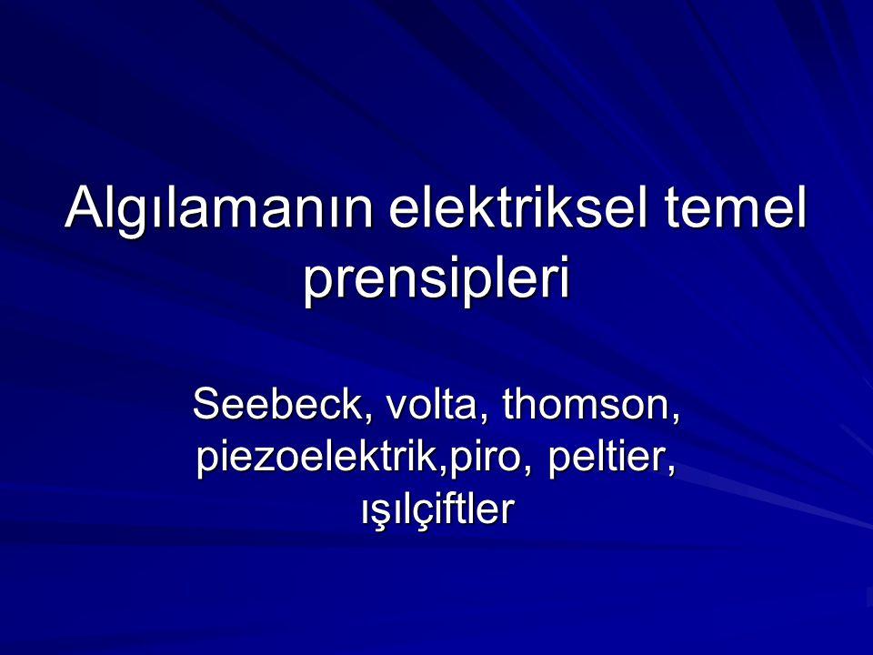 Algılamanın elektriksel temel prensipleri Seebeck, volta, thomson, piezoelektrik,piro, peltier, ışılçiftler