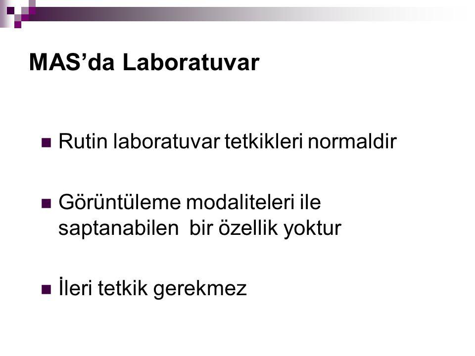 MAS'da Laboratuvar Rutin laboratuvar tetkikleri normaldir Görüntüleme modaliteleri ile saptanabilen bir özellik yoktur İleri tetkik gerekmez