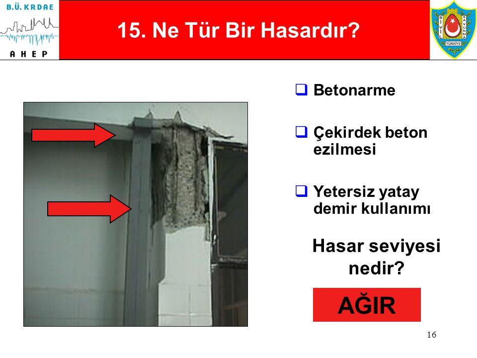 15 14. Ne Tür Bir Hasardır?  Betonarme  Perde duvar çatlağı Hasar seviyesi nedir? AĞIR