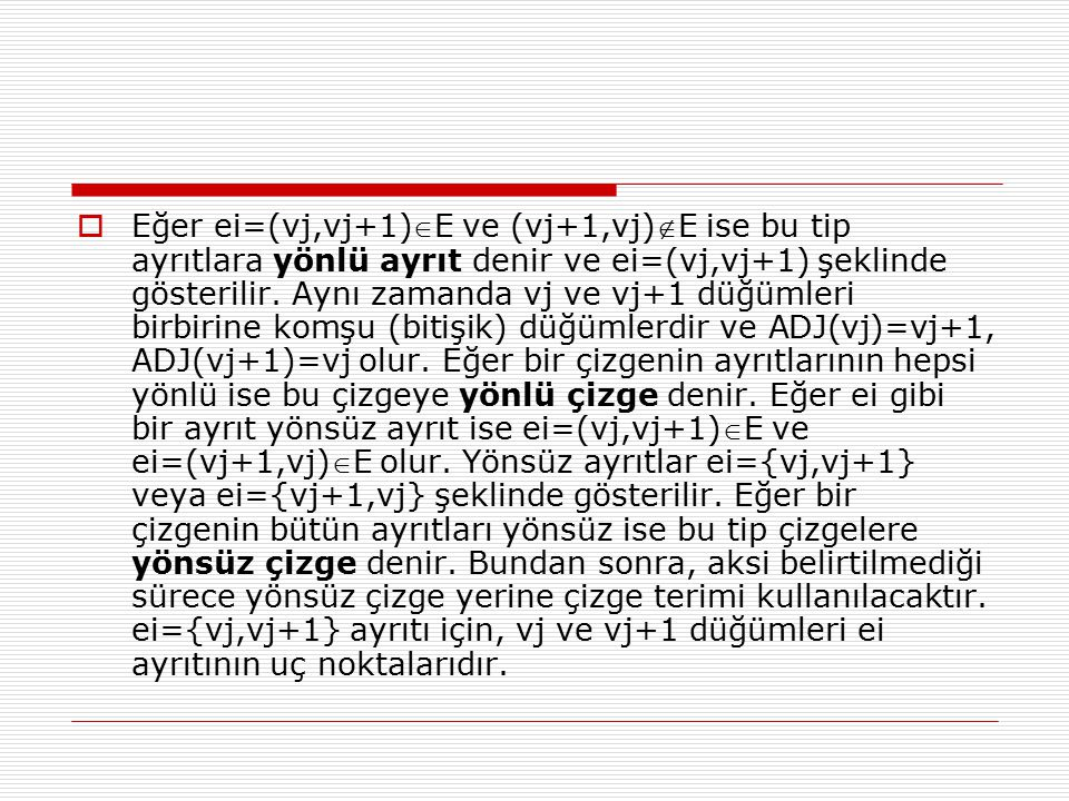  Eğer ei=(vj,vj+1)E ve (vj+1,vj)E ise bu tip ayrıtlara yönlü ayrıt denir ve ei=(vj,vj+1) şeklinde gösterilir. Aynı zamanda vj ve vj+1 düğümleri bir