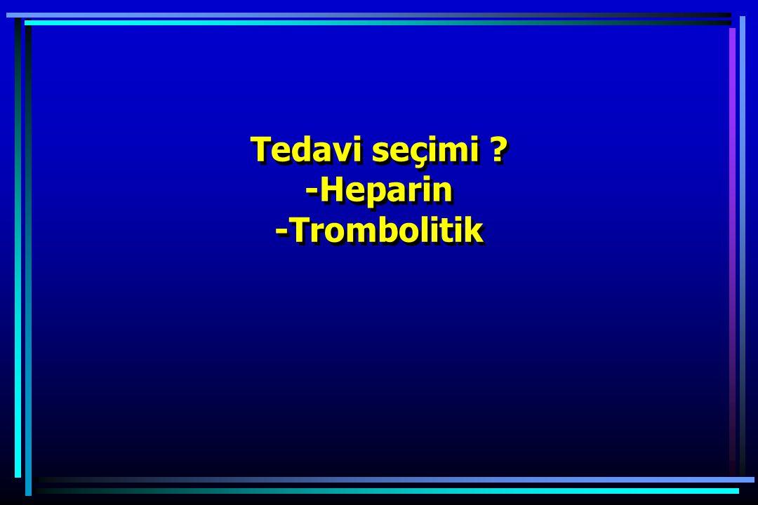 Tedavi seçimi ? -Heparin -Trombolitik