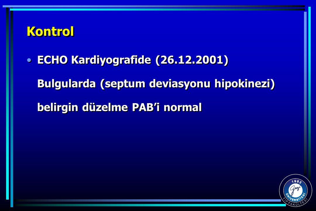 Kontrol ECHO Kardiyografide (26.12.2001) Bulgularda (septum deviasyonu hipokinezi) belirgin düzelme PAB'i normal
