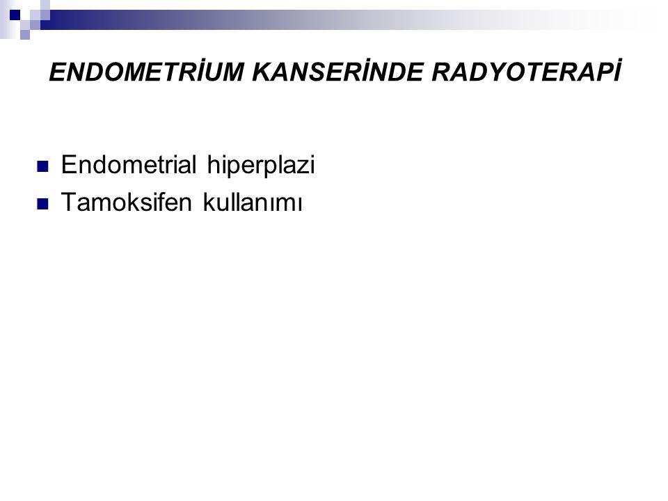 ENDOMETRİUM KANSERİNDE RADYOTERAPİ Endometrial hiperplazi Tamoksifen kullanımı