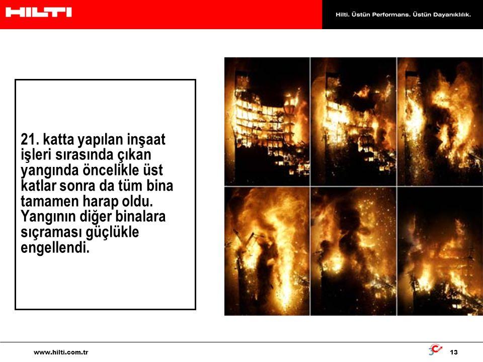 13 www.hilti.com.tr 21. katta yapılan inşaat işleri sırasında çıkan yangında öncelikle üst katlar sonra da tüm bina tamamen harap oldu. Yangının diğer