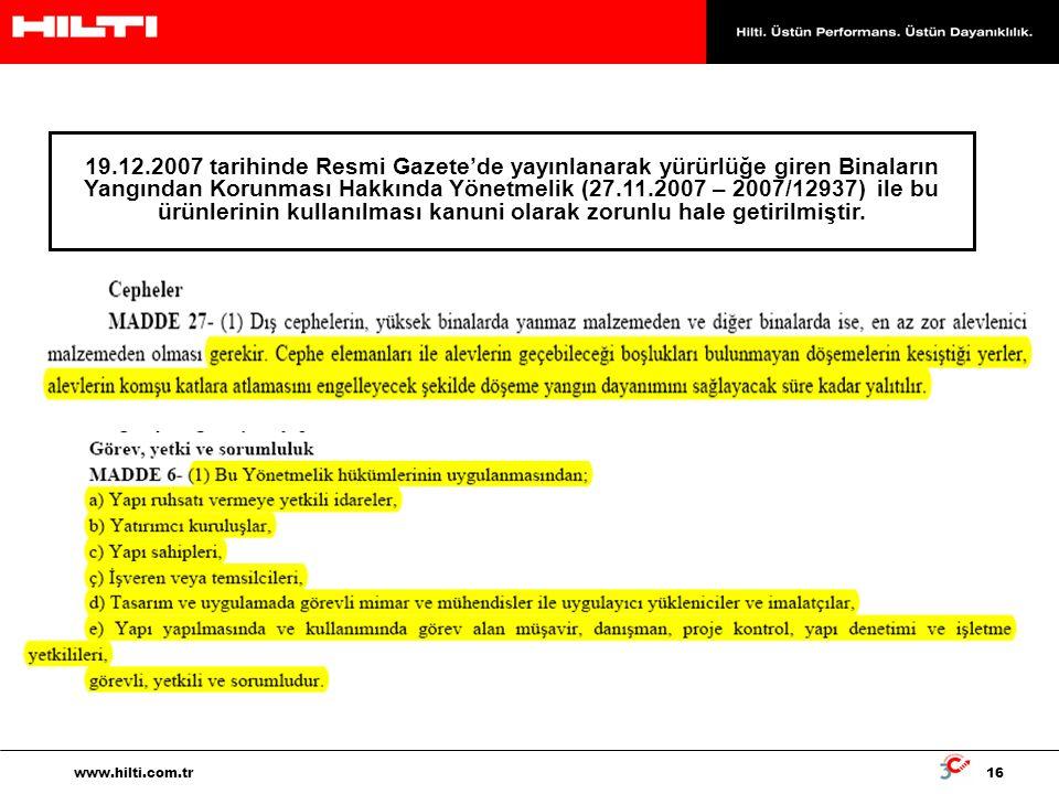 16 www.hilti.com.tr 19.12.2007 tarihinde Resmi Gazete'de yayınlanarak yürürlüğe giren Binaların Yangından Korunması Hakkında Yönetmelik (27.11.2007 –