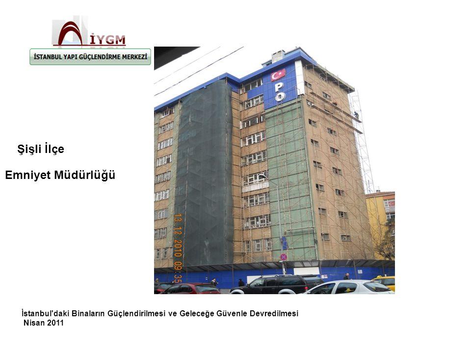 İstanbul daki Binaların Güçlendirilmesi ve Geleceğe Güvenle Devredilmesi Nisan 2011 Emniyet Müdürlüğü Şişli İlçe