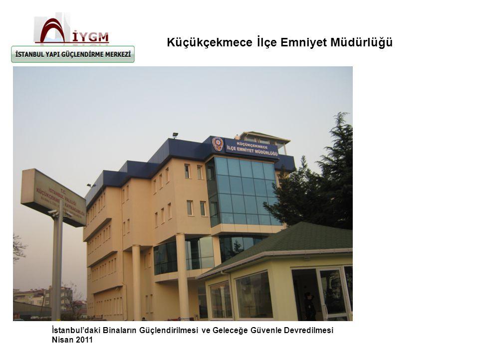 İstanbul'daki Binaların Güçlendirilmesi ve Geleceğe Güvenle Devredilmesi Nisan 2011 Küçükçekmece İlçe Emniyet Müdürlüğü