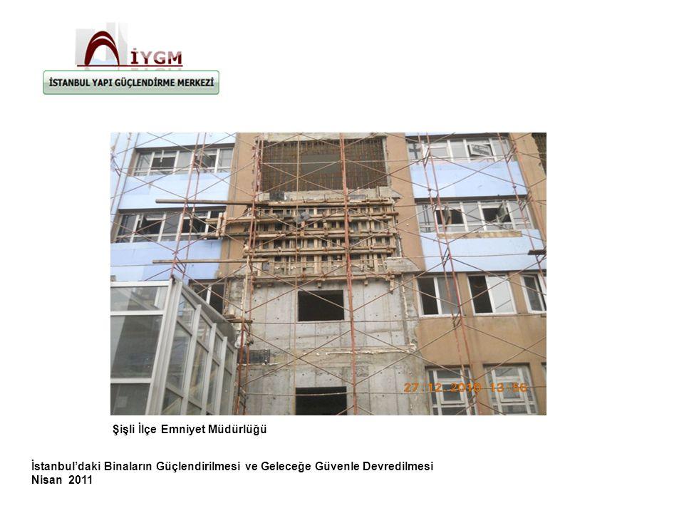 İstanbul'daki Binaların Güçlendirilmesi ve Geleceğe Güvenle Devredilmesi Nisan 2011 Şişli İlçe Emniyet Müdürlüğü