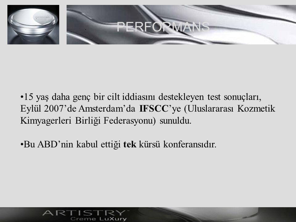 PERFORMANS 15 yaş daha genç bir cilt iddiasını destekleyen test sonuçları, Eylül 2007'de Amsterdam'da IFSCC'ye (Uluslararası Kozmetik Kimyagerleri Birliği Federasyonu) sunuldu.