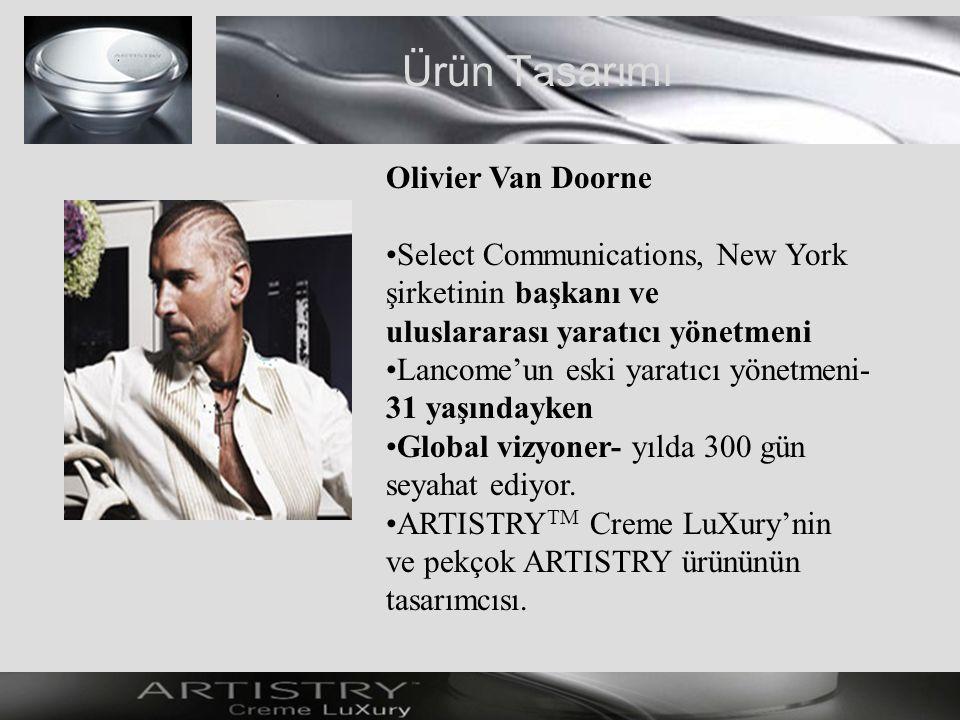 Ürün Tasarımı Olivier Van Doorne Select Communications, New York şirketinin başkanı ve uluslararası yaratıcı yönetmeni Lancome'un eski yaratıcı yönetmeni- 31 yaşındayken Global vizyoner- yılda 300 gün seyahat ediyor.