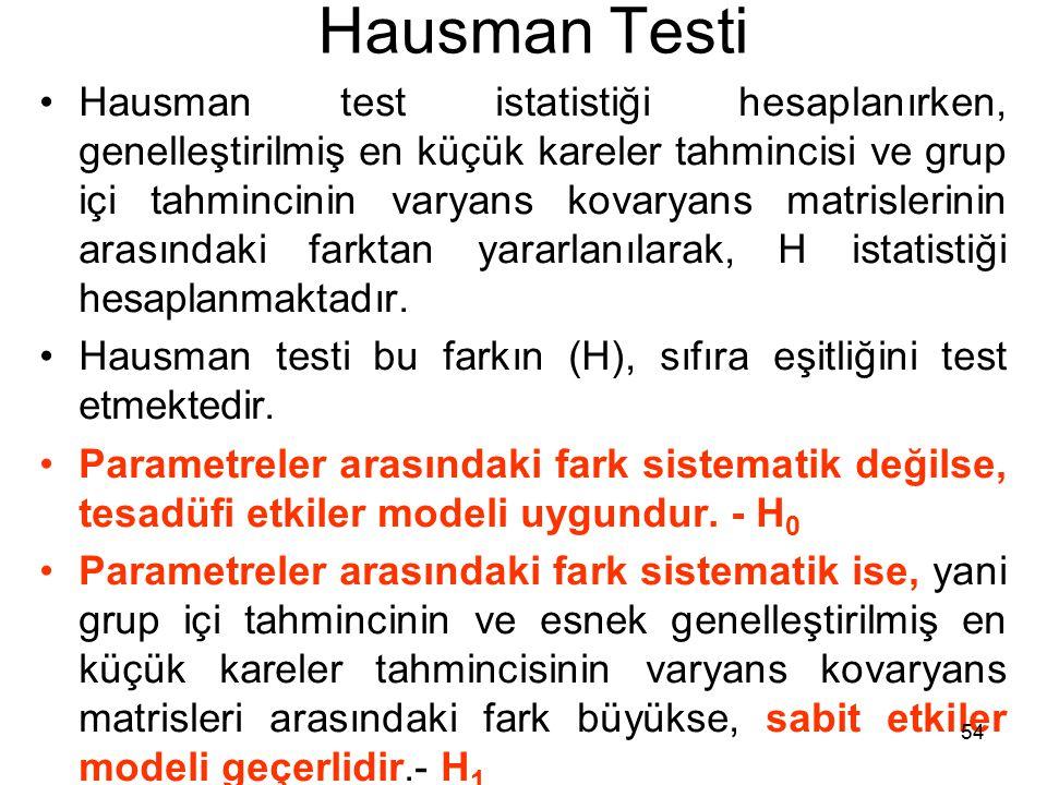 Hausman Testi Hausman test istatistiği hesaplanırken, genelleştirilmiş en küçük kareler tahmincisi ve grup içi tahmincinin varyans kovaryans matrislerinin arasındaki farktan yararlanılarak, H istatistiği hesaplanmaktadır.