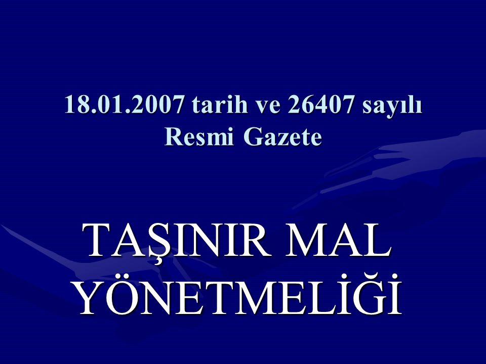 18.01.2007 tarih ve 26407 sayılı Resmi Gazete TAŞINIR MAL YÖNETMELİĞİ