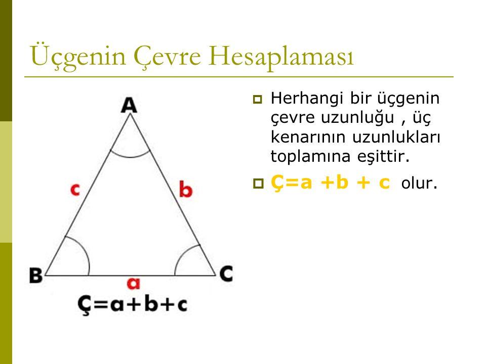 Üçgenin Çevre Hesaplaması  Herhangi bir üçgenin çevre uzunluğu, üç kenarının uzunlukları toplamına eşittir.