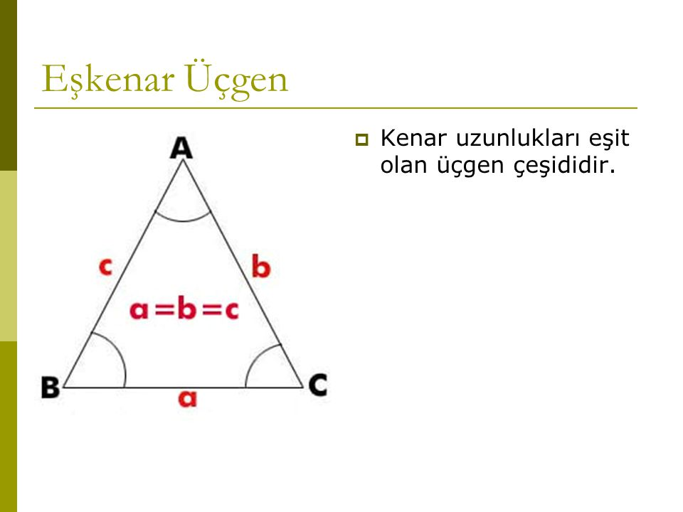 Üçgen Çeşitleri  Kenar uzunluklarına göre:  Eşkenar üçgen,  İkizkenar üçgen,  Çeşitkenar üçgen.