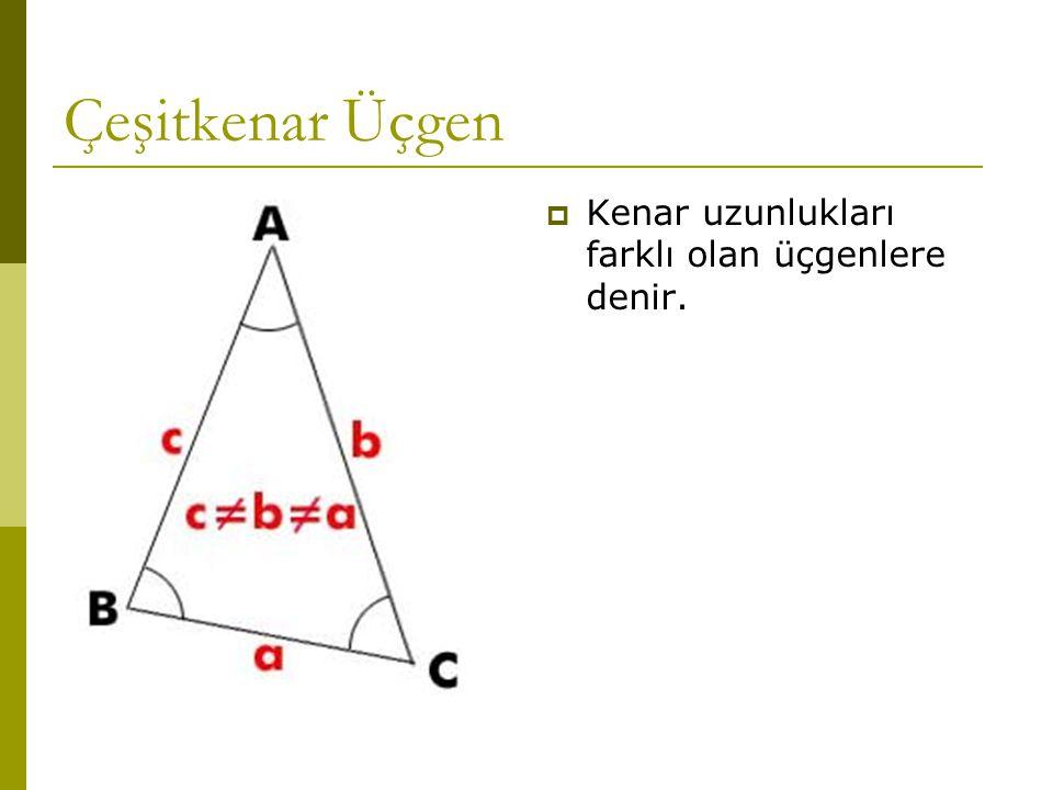 Çeşitkenar Üçgen  Kenar uzunlukları farklı olan üçgenlere denir.