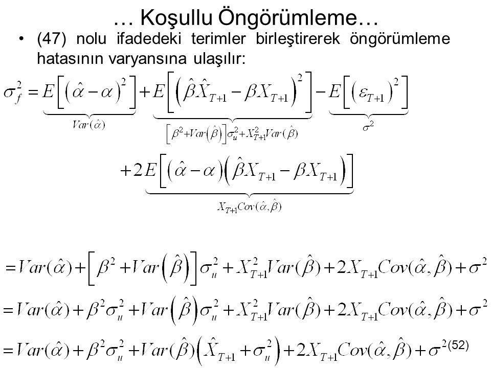 … Koşullu Öngörümleme… (47) nolu ifadedeki terimler birleştirerek öngörümleme hatasının varyansına ulaşılır: (52)