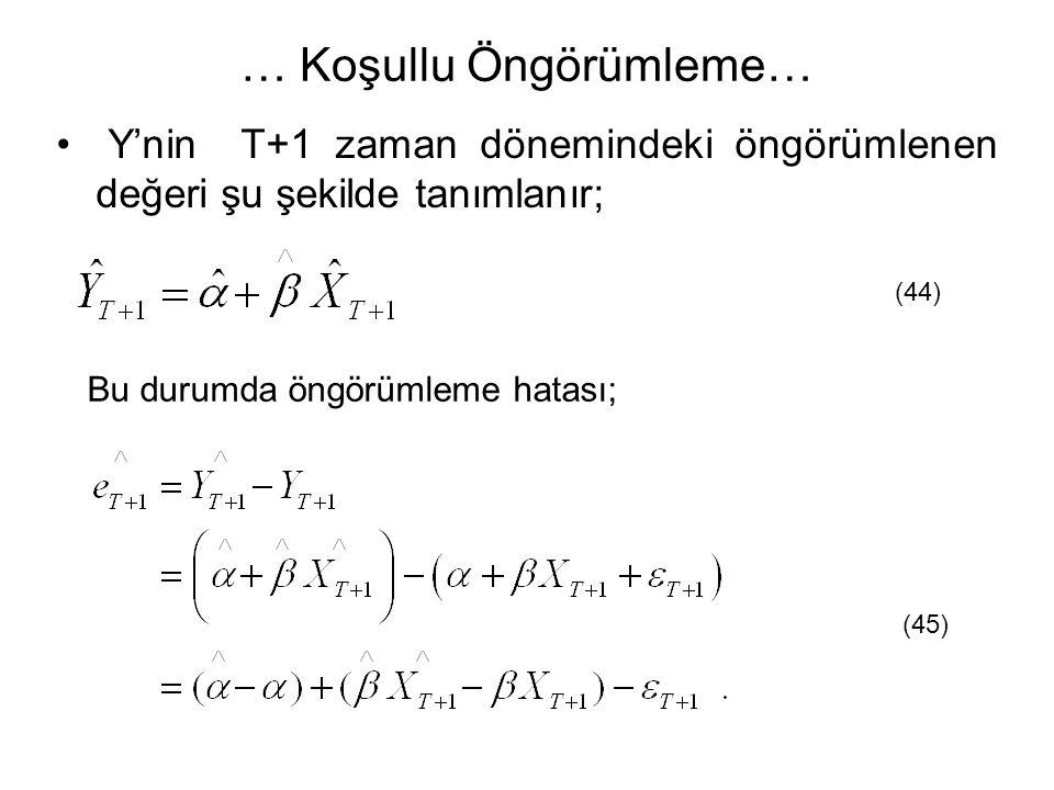 … Koşullu Öngörümleme… Y'nin T+1 zaman dönemindeki öngörümlenen değeri şu şekilde tanımlanır; (44) Bu durumda öngörümleme hatası; (45)