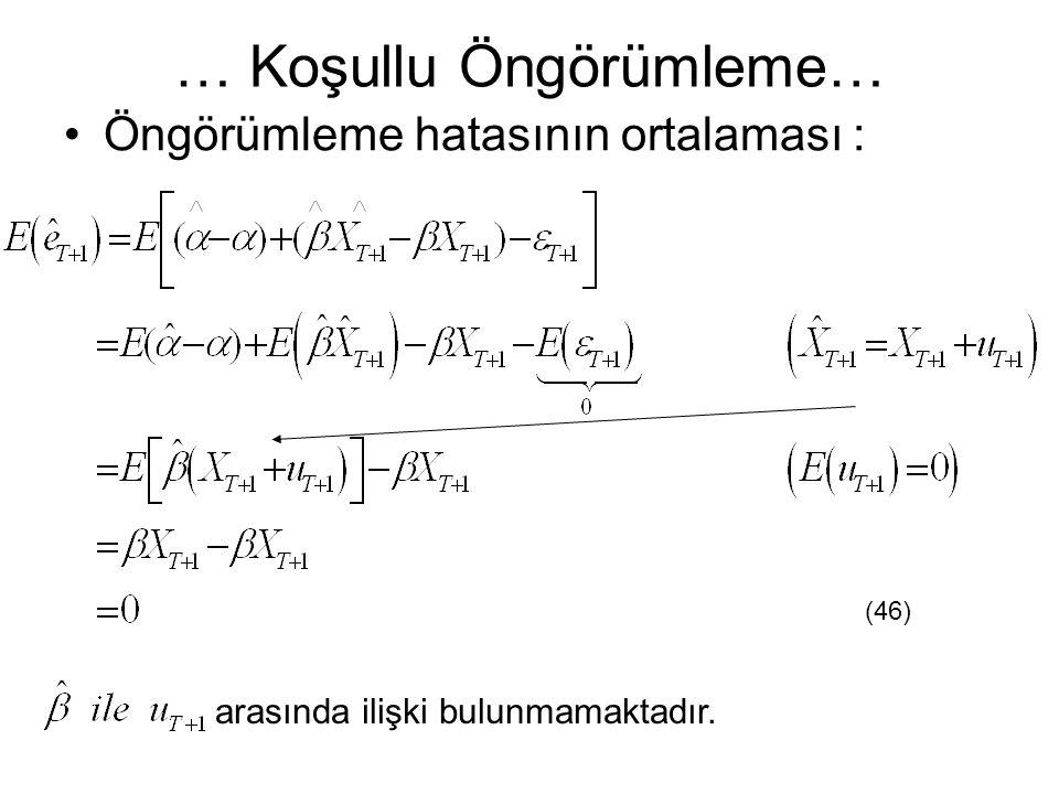 … Koşullu Öngörümleme… Öngörümleme hatasının ortalaması : arasında ilişki bulunmamaktadır. (46)