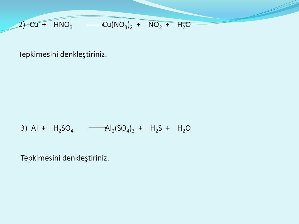2)Cu + HNO 3 Cu(NO 3 ) 2 + NO 2 + H 2 O Tepkimesini denkleştiriniz.