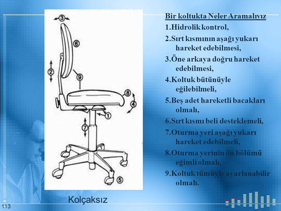 Bir koltukta Neler Aramalıyız 1.Hidrolik kontrol, 2.Sırt kısmının aşağı yukarı hareket edebilmesi, 3.Öne arkaya doğru hareket edebilmesi, 4.Koltuk büt