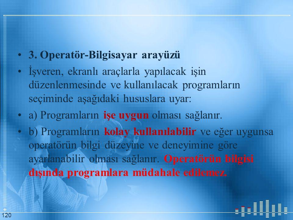 3. Operatör-Bilgisayar arayüzü İşveren, ekranlı araçlarla yapılacak işin düzenlenmesinde ve kullanılacak programların seçiminde aşağıdaki hususlara uy