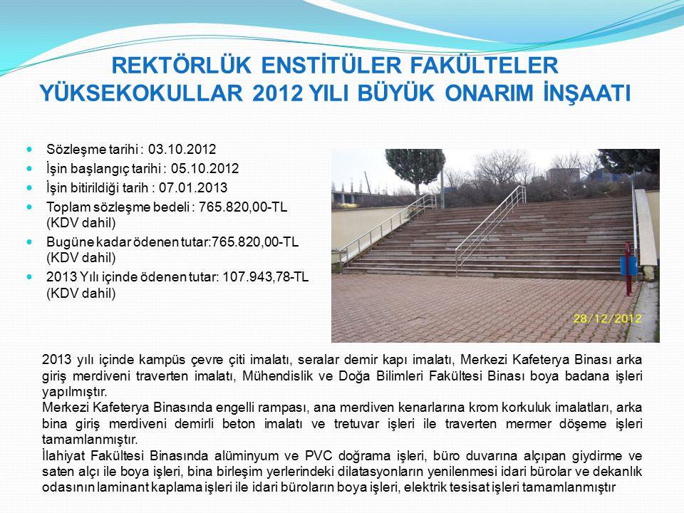 REKTÖRLÜK ENSTİTÜLER FAKÜLTELER YÜKSEKOKULLAR 2012 YILI BÜYÜK ONARIM İNŞAATI Sözleşme tarihi : 03.10.2012 İşin başlangıç tarihi : 05.10.2012 İşin biti