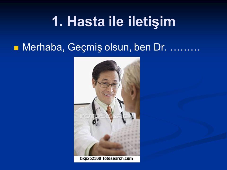 1. Hasta ile iletişim Merhaba, Geçmiş olsun, ben Dr. ………