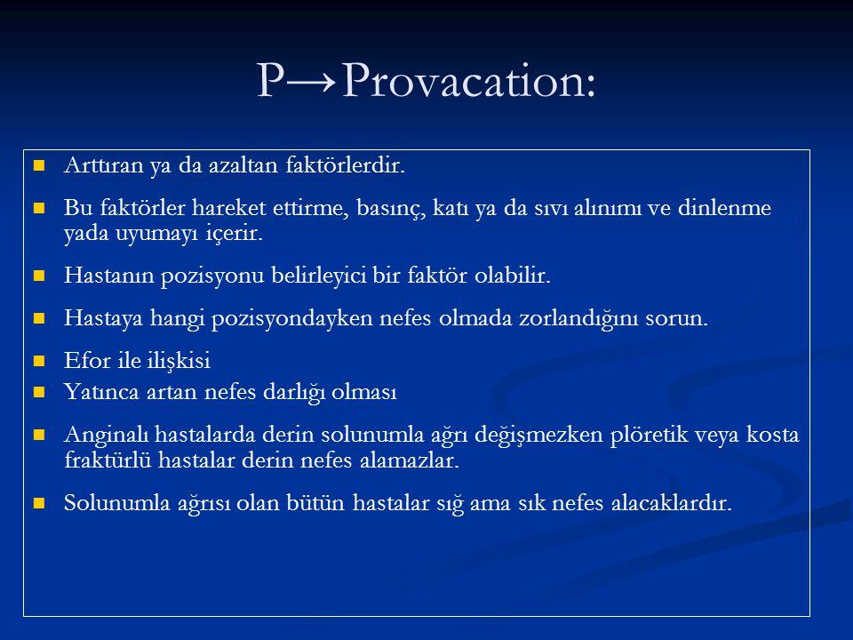 P→Provacation: Arttıran ya da azaltan faktörlerdir. Bu faktörler hareket ettirme, basınç, katı ya da sıvı alınımı ve dinlenme yada uyumayı içerir. Has