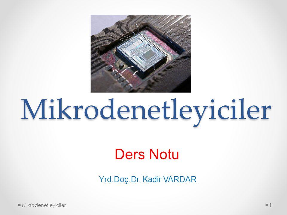 Mikrodenetleyiciler Mikrodenetleyiciler1 Yrd.Doç.Dr. Kadir VARDAR Ders Notu