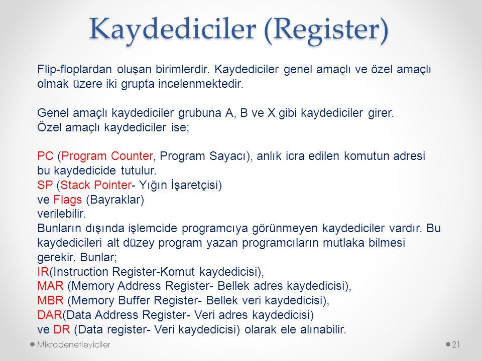 Kaydediciler (Register) Mikrodenetleyiciler21 Flip-floplardan oluşan birimlerdir. Kaydediciler genel amaçlı ve özel amaçlı olmak üzere iki grupta ince