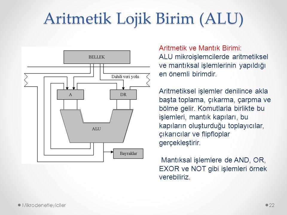 Aritmetik Lojik Birim (ALU) Mikrodenetleyiciler22 Aritmetik ve Mantık Birimi: ALU mikroişlemcilerde aritmetiksel ve mantıksal işlemlerinin yapıldığı e