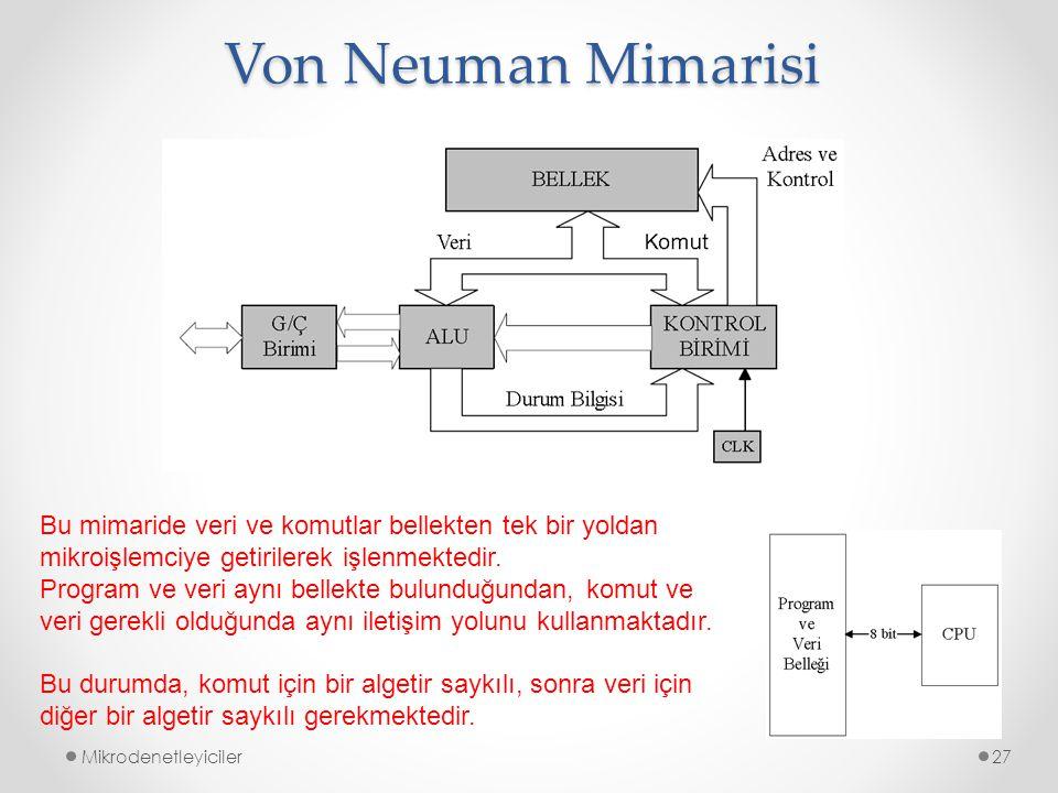 Von Neuman Mimarisi Mikrodenetleyiciler27 Bu mimaride veri ve komutlar bellekten tek bir yoldan mikroişlemciye getirilerek işlenmektedir. Program ve v
