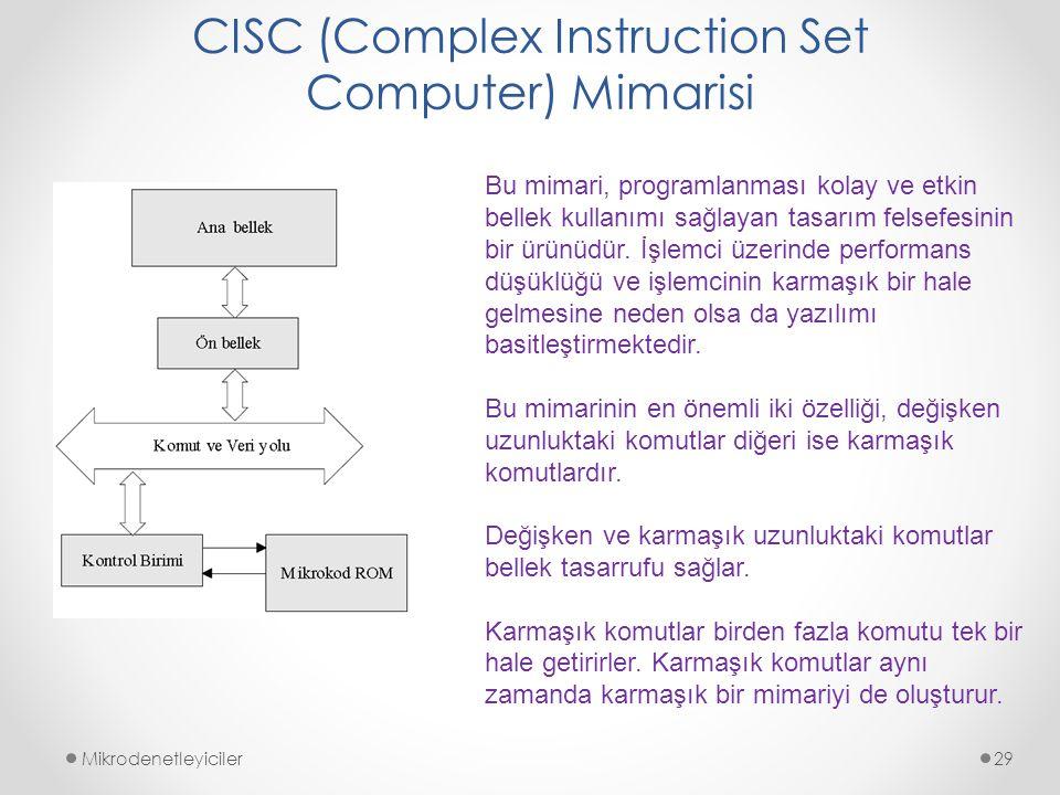 CISC (Complex Instruction Set Computer) Mimarisi Mikrodenetleyiciler29 Bu mimari, programlanması kolay ve etkin bellek kullanımı sağlayan tasarım fels