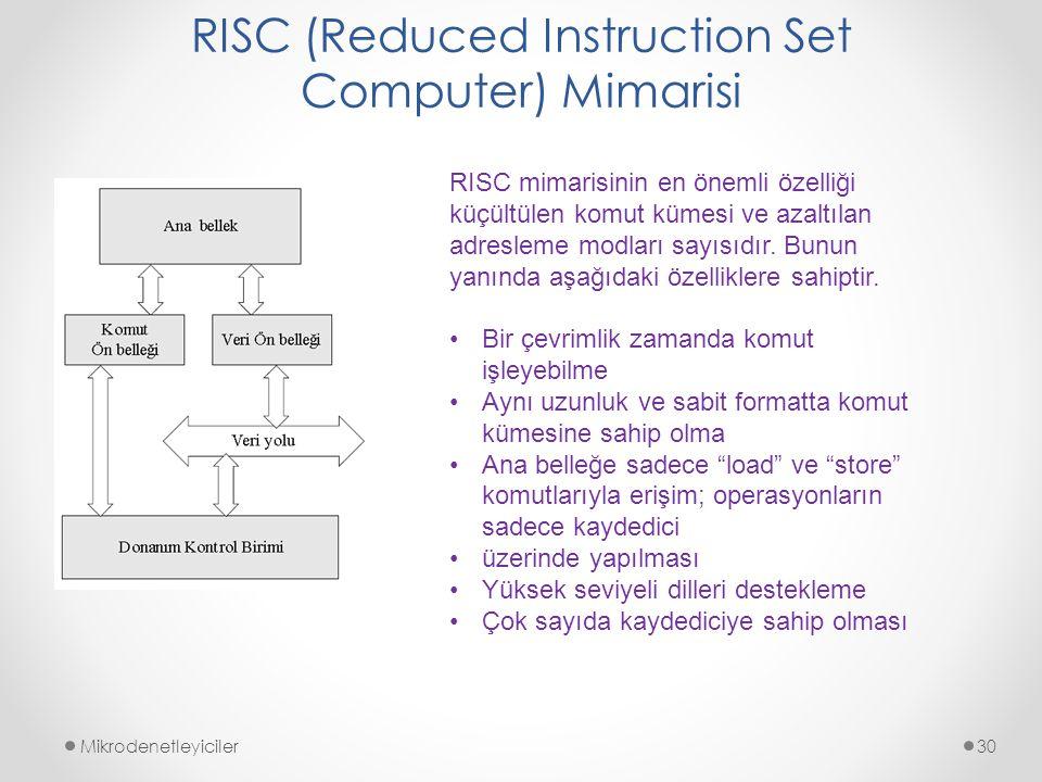 RISC (Reduced Instruction Set Computer) Mimarisi Mikrodenetleyiciler30 RISC mimarisinin en önemli özelliği küçültülen komut kümesi ve azaltılan adresl