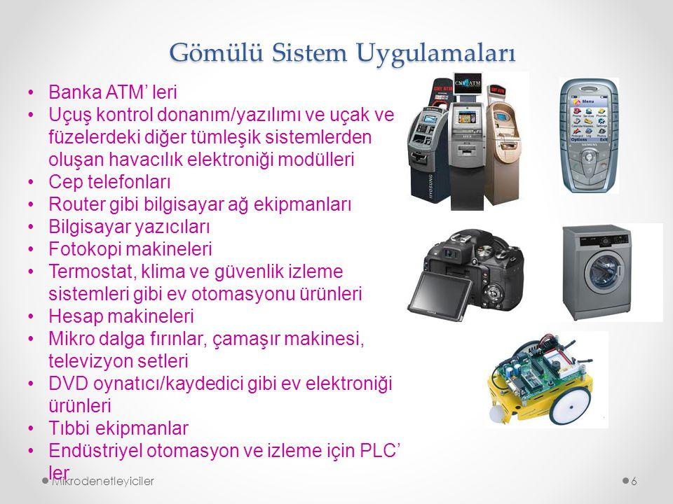 Gömülü Sistem Uygulamaları Mikrodenetleyiciler6 Banka ATM' leri Uçuş kontrol donanım/yazılımı ve uçak ve füzelerdeki diğer tümleşik sistemlerden oluşa