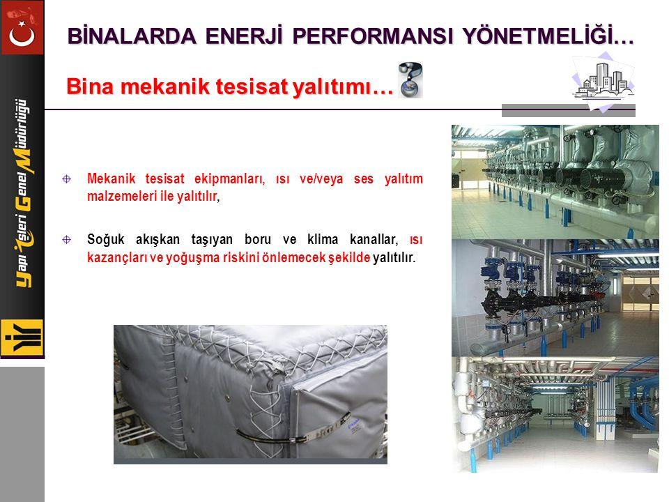 BİNALARDA ENERJİ PERFORMANSI YÖNETMELİĞİ… Bina mekanik tesisat yalıtımı… Mekanik tesisat ekipmanları, ısı ve/veya ses yalıtım malzemeleri ile yalıtılı