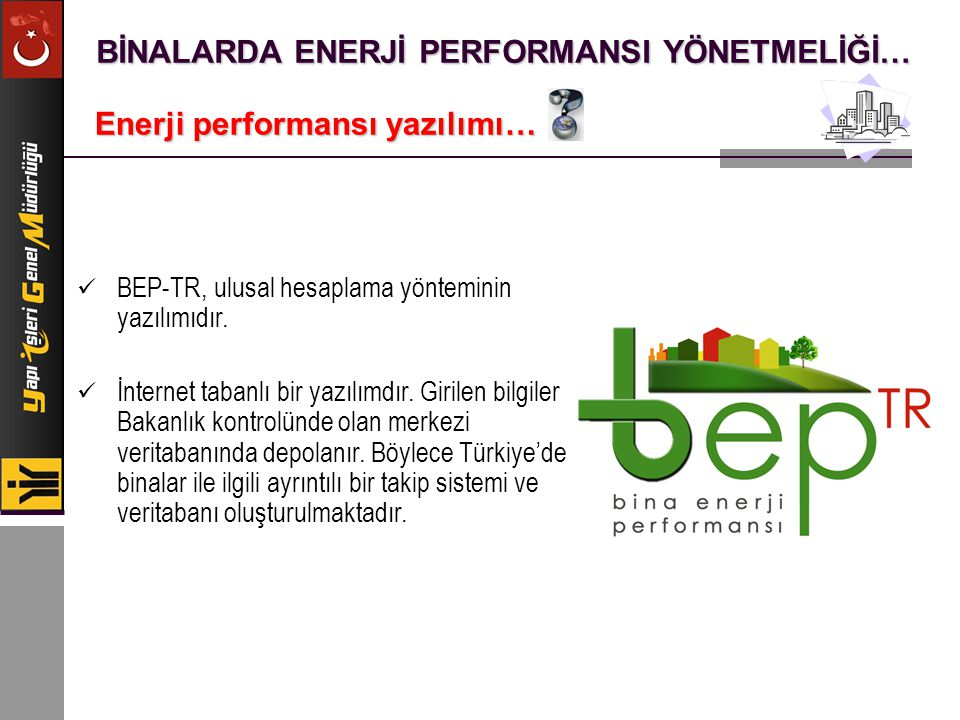 BİNALARDA ENERJİ PERFORMANSI YÖNETMELİĞİ… Enerji performansı yazılımı… BEP-TR, ulusal hesaplama yönteminin yazılımıdır. İnternet tabanlı bir yazılımdı