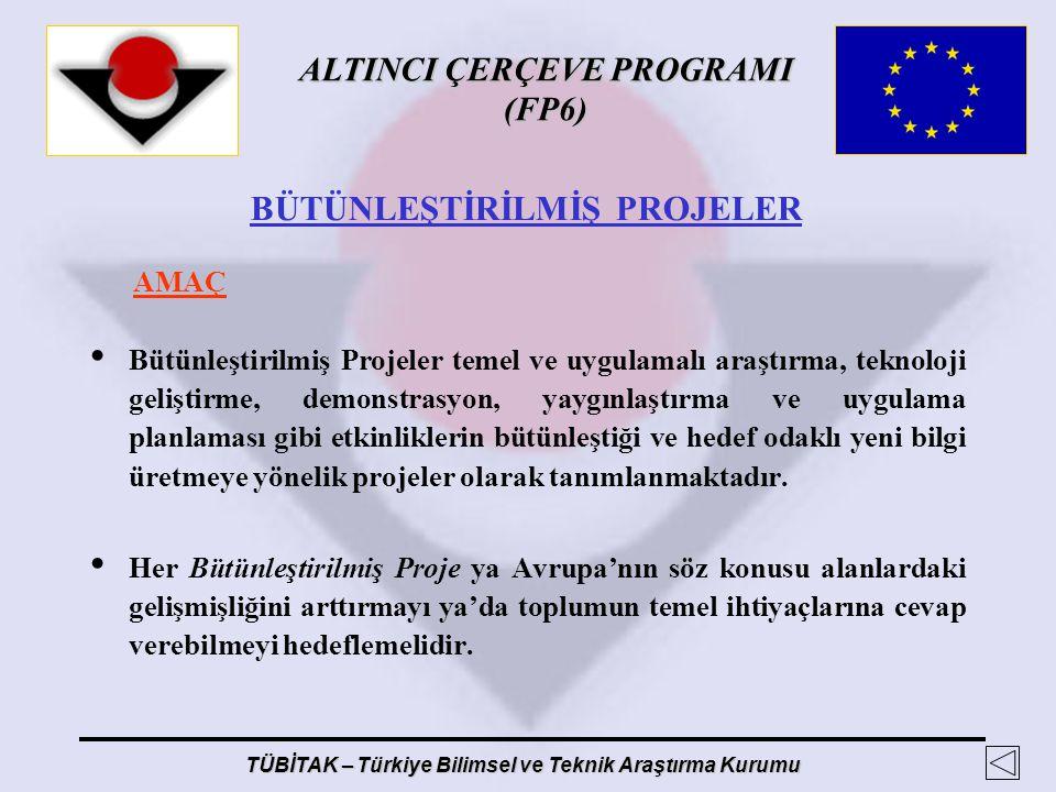 ALTINCI ÇERÇEVE PROGRAMI (FP6) TÜBİTAK – Türkiye Bilimsel ve Teknik Araştırma Kurumu BÜTÜNLEŞTİRİLMİŞ PROJELER AMAÇ Bütünleştirilmiş Projeler temel ve